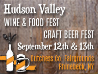 September 12,13 - The Hudson Valley Wine & Food Fest and Hudson Valley Craft Beer Fest at the Dutchess County Fairgrounds, Rhinebeck, NY